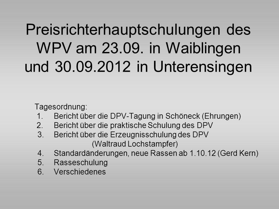 Preisrichterhauptschulungen des WPV am 23.09. in Waiblingen und 30.09.2012 in Unterensingen Tagesordnung: 1.Bericht über die DPV-Tagung in Schöneck (E