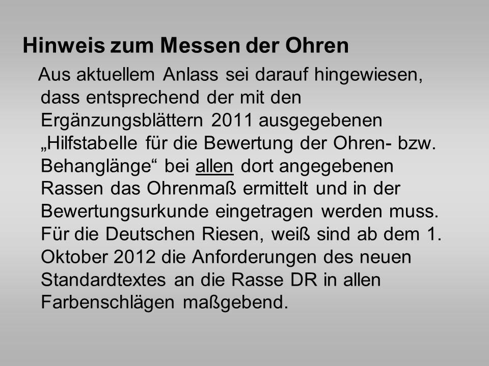 Hinweis zum Messen der Ohren Aus aktuellem Anlass sei darauf hingewiesen, dass entsprechend der mit den Ergänzungsblättern 2011 ausgegebenen Hilfstabe