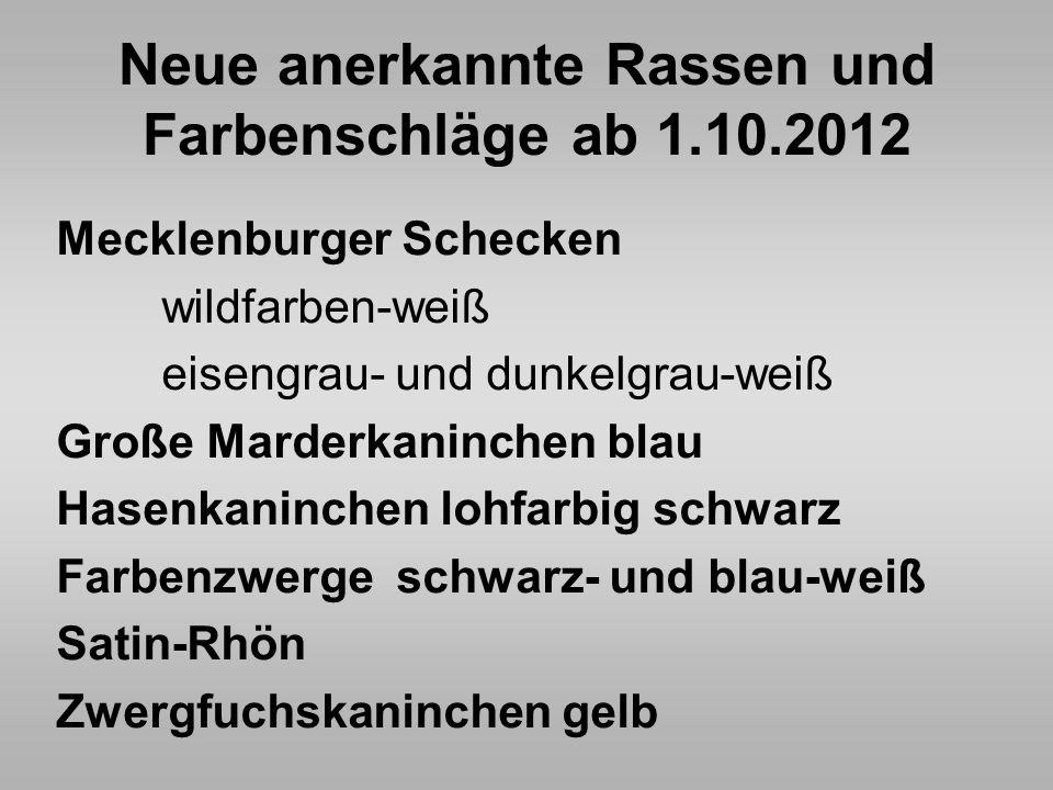 Neue anerkannte Rassen und Farbenschläge ab 1.10.2012 Mecklenburger Schecken wildfarben-weiß eisengrau- und dunkelgrau-weiß Große Marderkaninchen blau