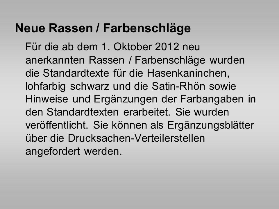 Neue Rassen / Farbenschläge Für die ab dem 1. Oktober 2012 neu anerkannten Rassen / Farbenschläge wurden die Standardtexte für die Hasenkaninchen, loh