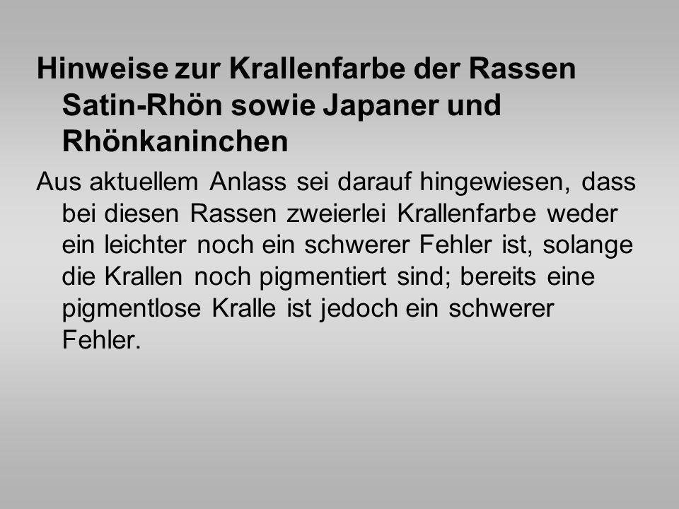 Hinweise zur Krallenfarbe der Rassen Satin-Rhön sowie Japaner und Rhönkaninchen Aus aktuellem Anlass sei darauf hingewiesen, dass bei diesen Rassen zw