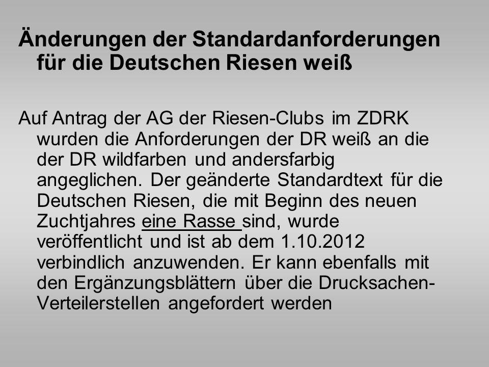 Änderungen der Standardanforderungen für die Deutschen Riesen weiß Auf Antrag der AG der Riesen-Clubs im ZDRK wurden die Anforderungen der DR weiß an