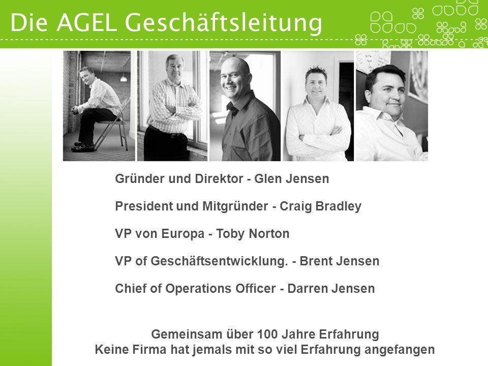 Die AGEL Geschäftsleitung Gemeinsam über 100 Jahre Erfahrung Keine Firma hat jemals mit so viel Erfahrung angefangen Gründer und Direktor - Glen Jense