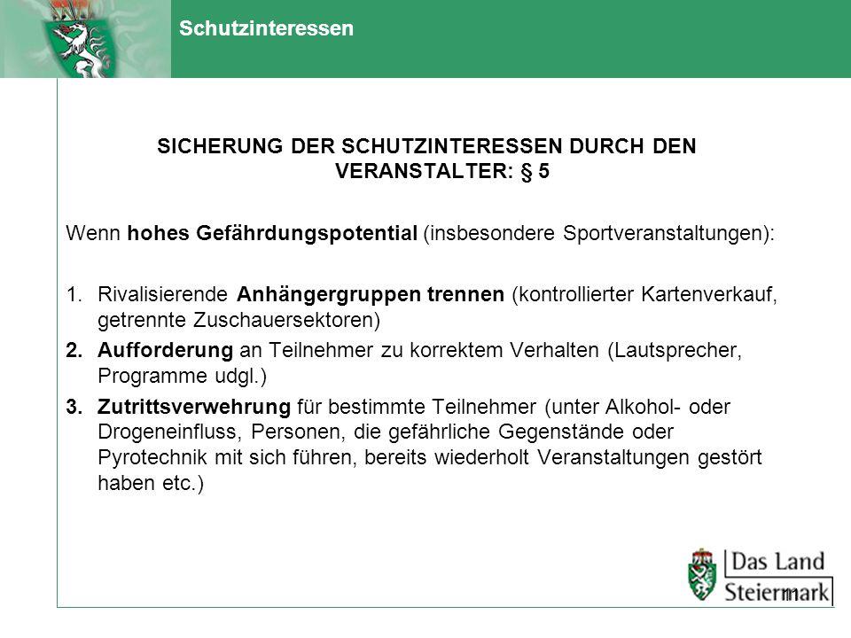 Schutzinteressen SICHERUNG DER SCHUTZINTERESSEN DURCH DEN VERANSTALTER: § 5 Wenn hohes Gefährdungspotential (insbesondere Sportveranstaltungen): 1.Riv