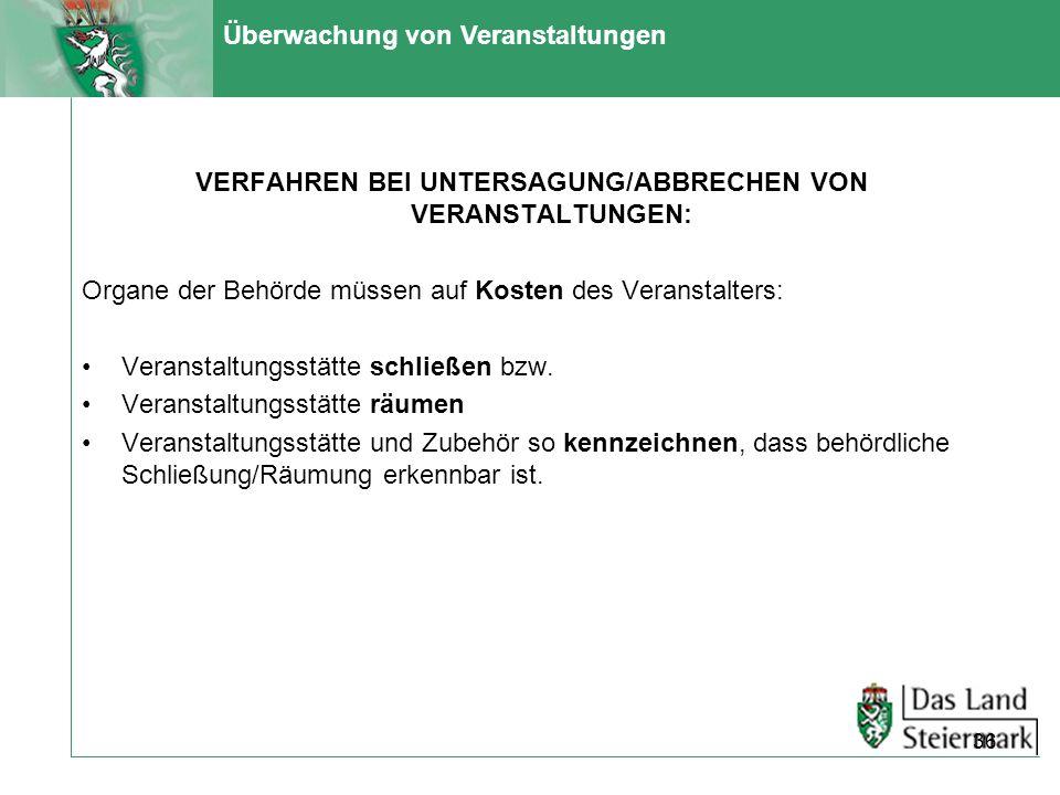Überwachung von Veranstaltungen VERFAHREN BEI UNTERSAGUNG/ABBRECHEN VON VERANSTALTUNGEN: Organe der Behörde müssen auf Kosten des Veranstalters: Veran