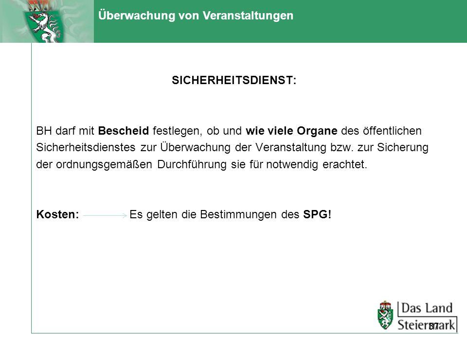 Überwachung von Veranstaltungen SICHERHEITSDIENST: BH darf mit Bescheid festlegen, ob und wie viele Organe des öffentlichen Sicherheitsdienstes zur Üb