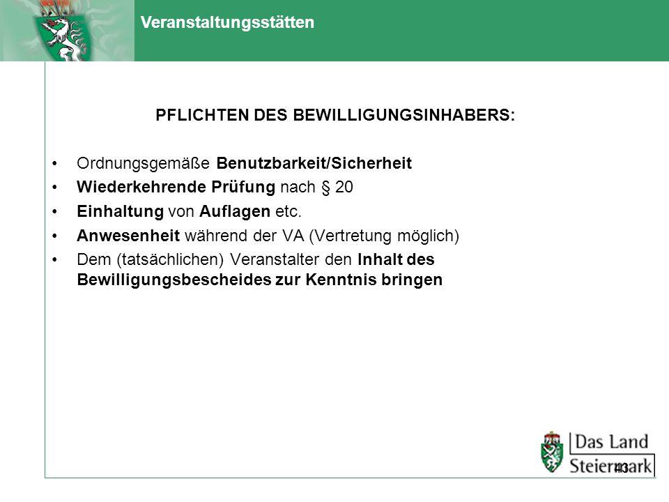 Veranstaltungsstätten PFLICHTEN DES BEWILLIGUNGSINHABERS: Ordnungsgemäße Benutzbarkeit/Sicherheit Wiederkehrende Prüfung nach § 20 Einhaltung von Aufl