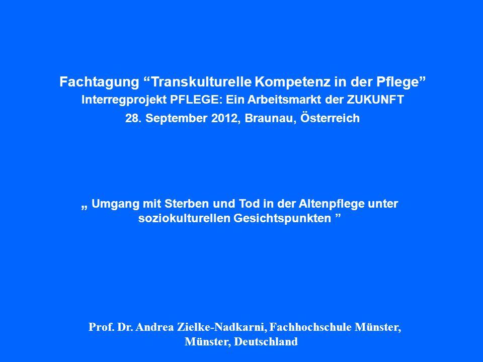 Umgang mit Sterben und Tod in der Altenpflege unter soziokulturellen Gesichtspunkten Prof. Dr. Andrea Zielke-Nadkarni, Fachhochschule Münster, Münster
