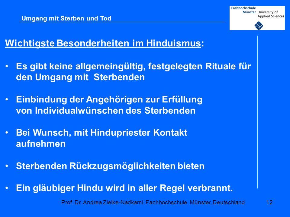 Prof. Dr. Andrea Zielke-Nadkarni, Fachhochschule Münster, Deutschland12 Umgang mit Sterben und Tod Wichtigste Besonderheiten im Hinduismus: Es gibt ke
