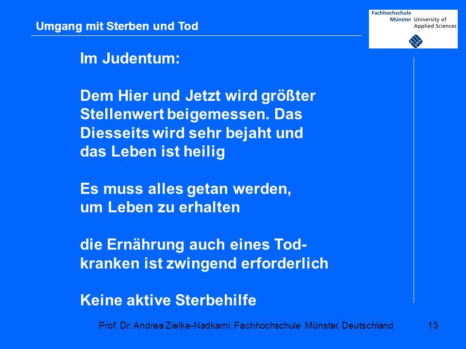 Prof. Dr. Andrea Zielke-Nadkarni, Fachhochschule Münster, Deutschland13 Umgang mit Sterben und Tod Im Judentum: Dem Hier und Jetzt wird größter Stelle