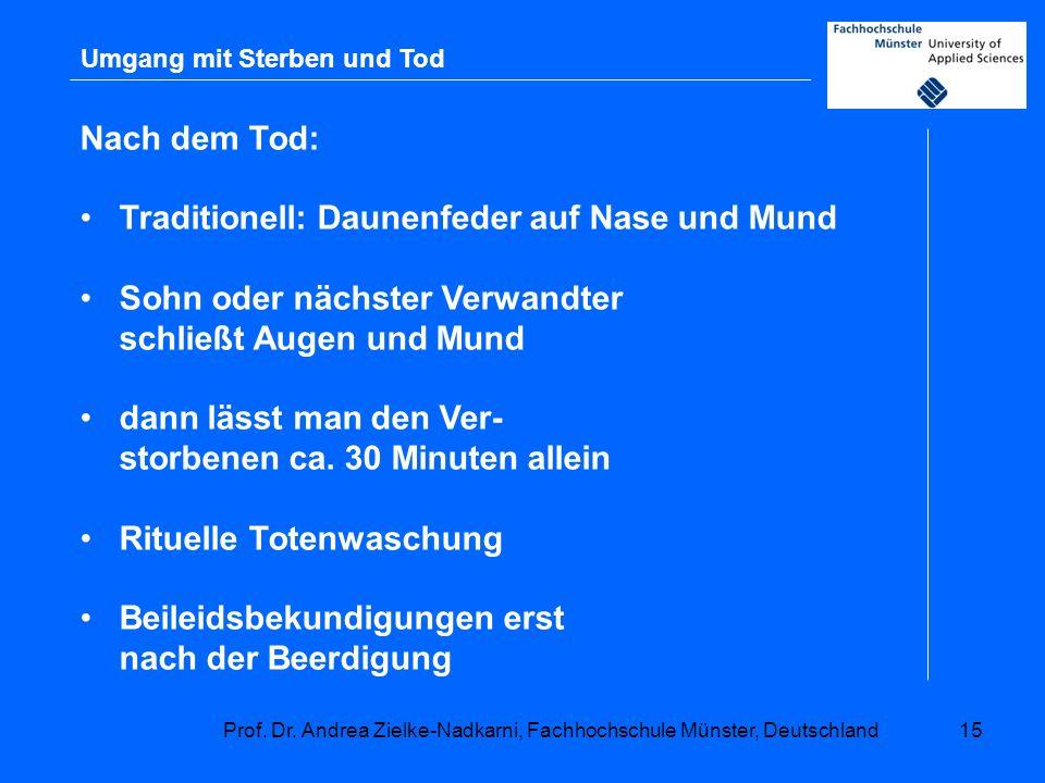 Prof. Dr. Andrea Zielke-Nadkarni, Fachhochschule Münster, Deutschland15 Umgang mit Sterben und Tod Nach dem Tod: Traditionell: Daunenfeder auf Nase un