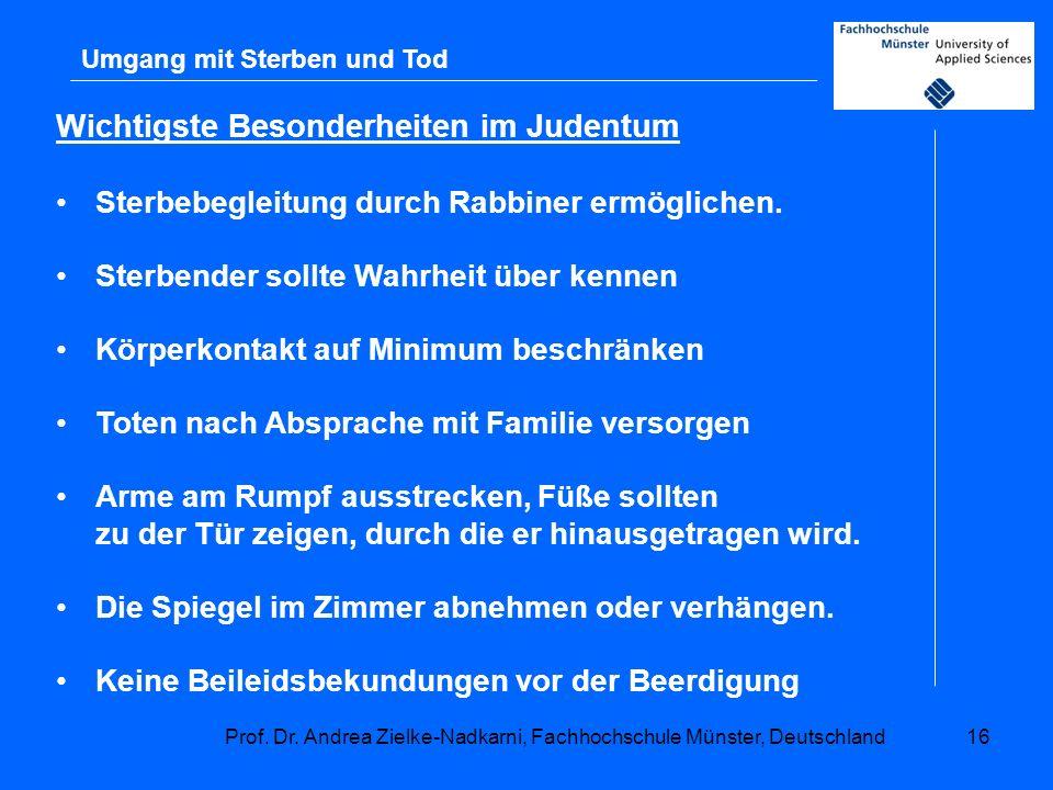 Prof. Dr. Andrea Zielke-Nadkarni, Fachhochschule Münster, Deutschland16 Umgang mit Sterben und Tod Wichtigste Besonderheiten im Judentum Sterbebegleit
