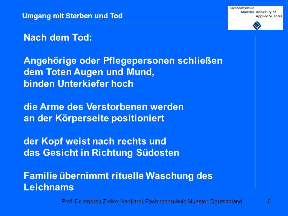 Prof. Dr. Andrea Zielke-Nadkarni, Fachhochschule Münster, Deutschland6 Umgang mit Sterben und Tod Nach dem Tod: Angehörige oder Pflegepersonen schließ