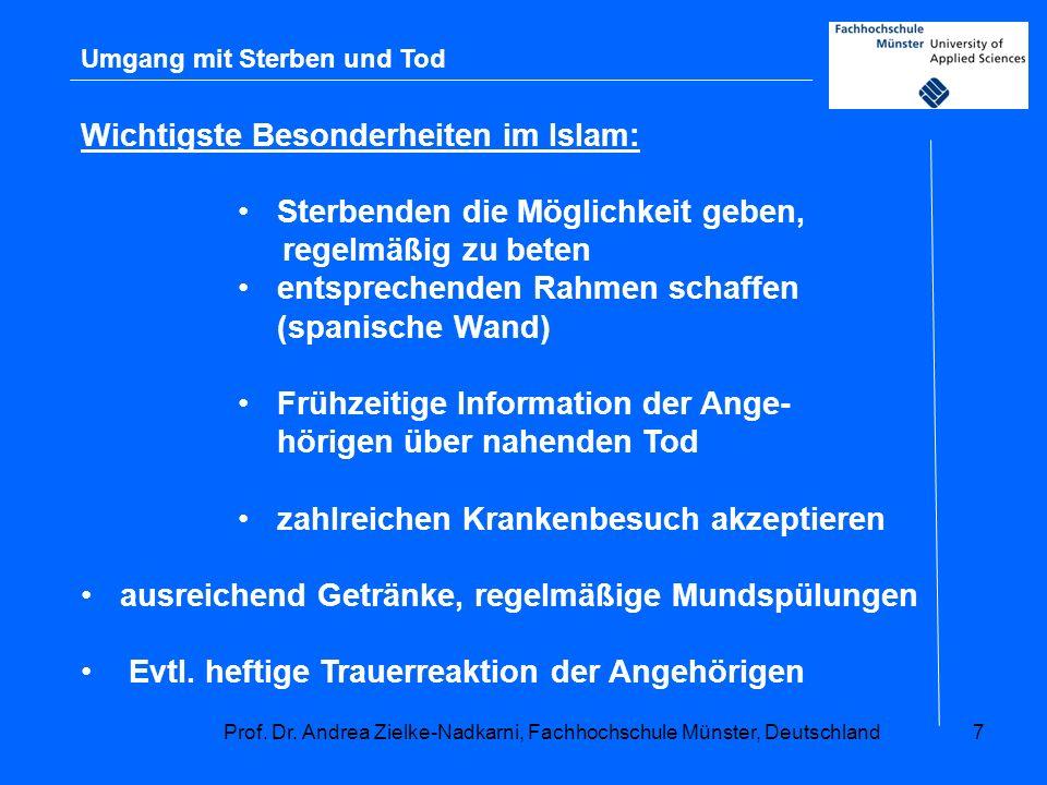 Prof. Dr. Andrea Zielke-Nadkarni, Fachhochschule Münster, Deutschland7 Umgang mit Sterben und Tod Wichtigste Besonderheiten im Islam: Sterbenden die M
