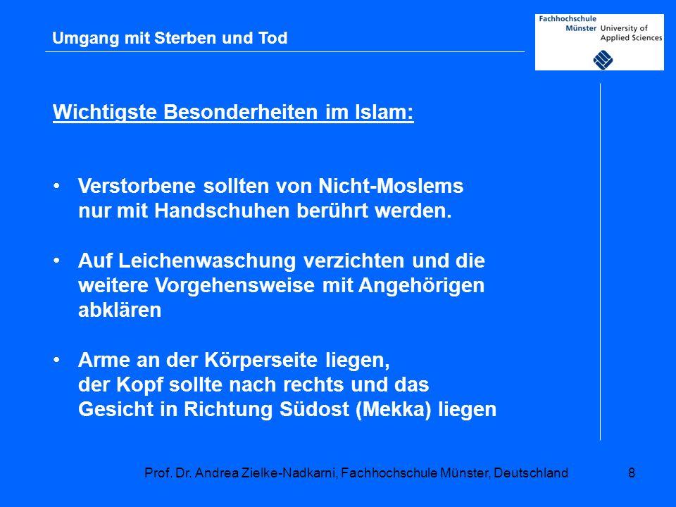 Prof. Dr. Andrea Zielke-Nadkarni, Fachhochschule Münster, Deutschland8 Umgang mit Sterben und Tod Wichtigste Besonderheiten im Islam: Verstorbene soll