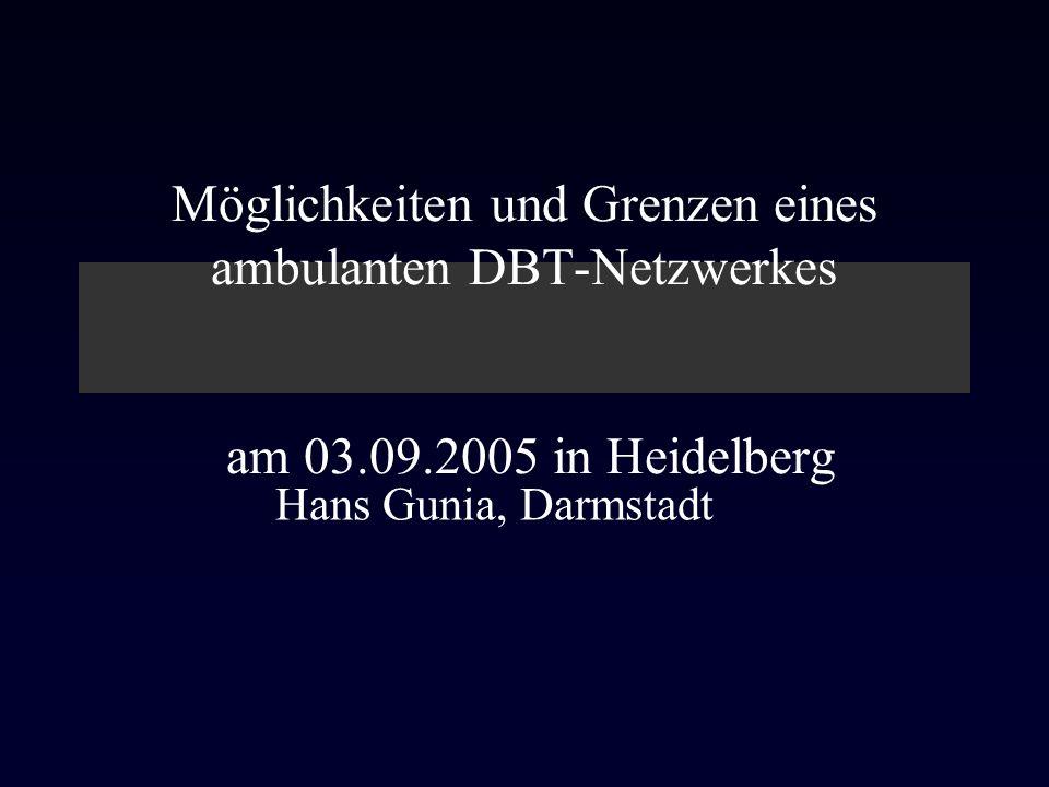 Möglichkeiten und Grenzen eines ambulanten DBT-Netzwerkes am 03.09.2005 in Heidelberg Hans Gunia, Darmstadt