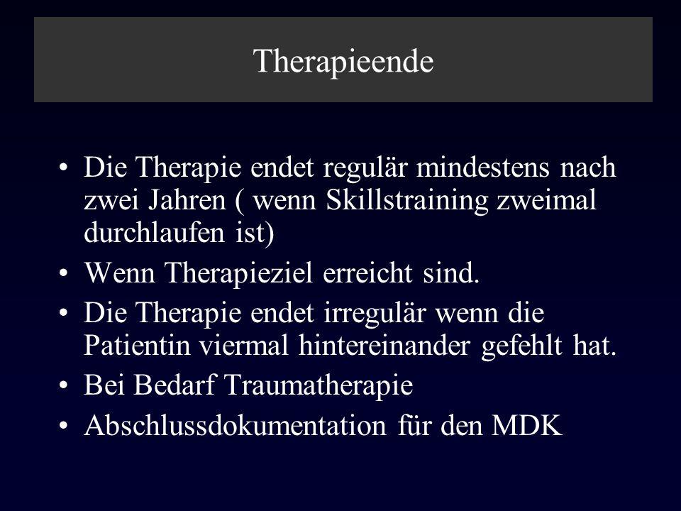 Therapieende Die Therapie endet regulär mindestens nach zwei Jahren ( wenn Skillstraining zweimal durchlaufen ist) Wenn Therapieziel erreicht sind. Di