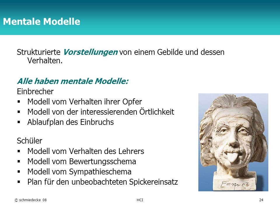 TFH Berlin © schmiedecke 08HCI24 Mentale Modelle Strukturierte Vorstellungen von einem Gebilde und dessen Verhalten. Alle haben mentale Modelle: Einbr