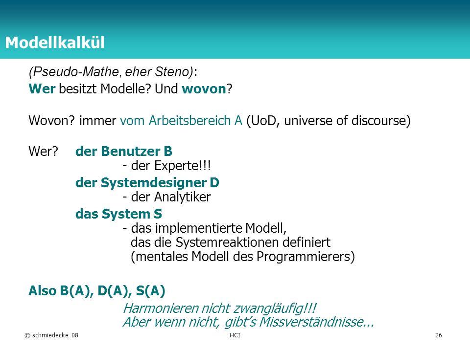 TFH Berlin © schmiedecke 08HCI26 Modellkalkül (Pseudo-Mathe, eher Steno) : Wer besitzt Modelle? Und wovon? Wovon? immer vom Arbeitsbereich A (UoD, uni