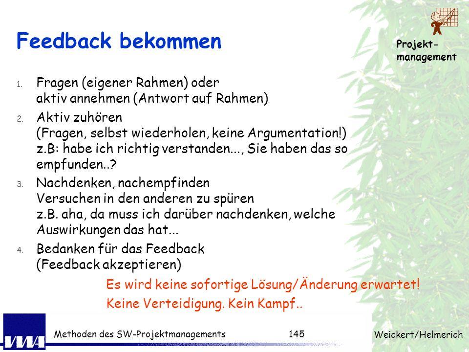 Projekt- management Weickert/Helmerich Methoden des SW-Projektmanagements144 Feedback geben 1. Positive Basis schaffen (Rahmen setzen) z.B. darf ich I