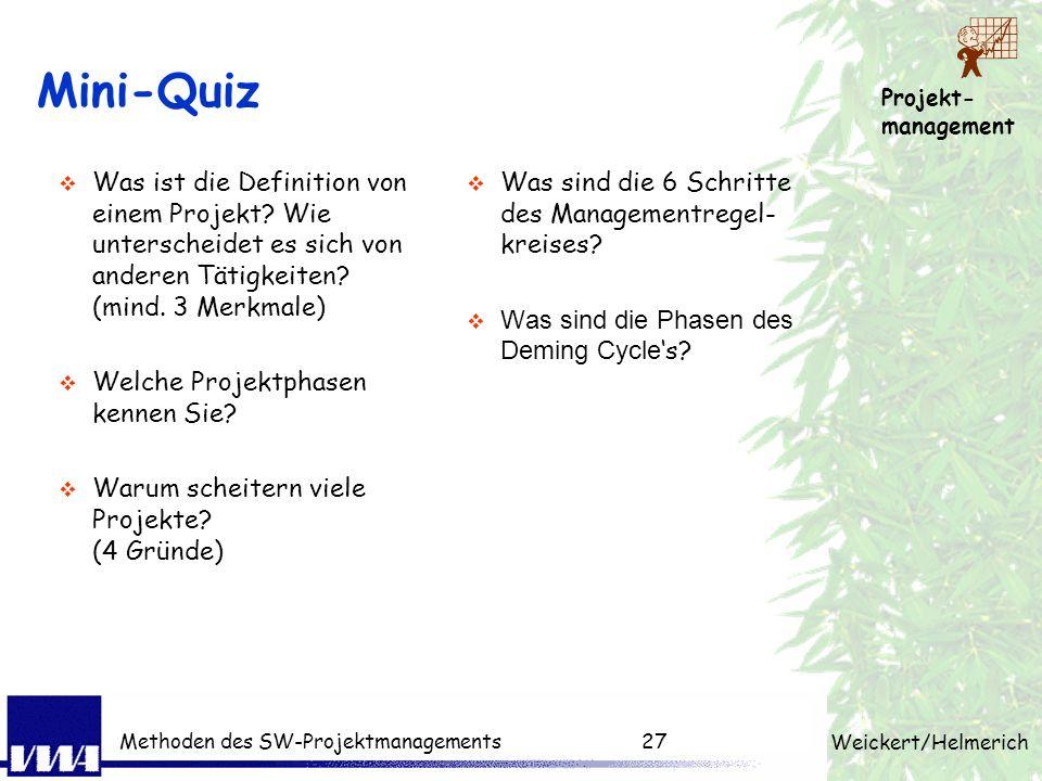 Projekt- management Weickert/Helmerich Methoden des SW-Projektmanagements26 Abgrenzung Projekt-/ Lösungsprozess Projektprozess: Vorgehensweise zur Dur