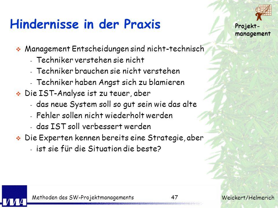 Projekt- management Weickert/Helmerich Methoden des SW-Projektmanagements46 A: Projektinitialisierung B: Projektplanung C: Projektdurchführg. - Klärun