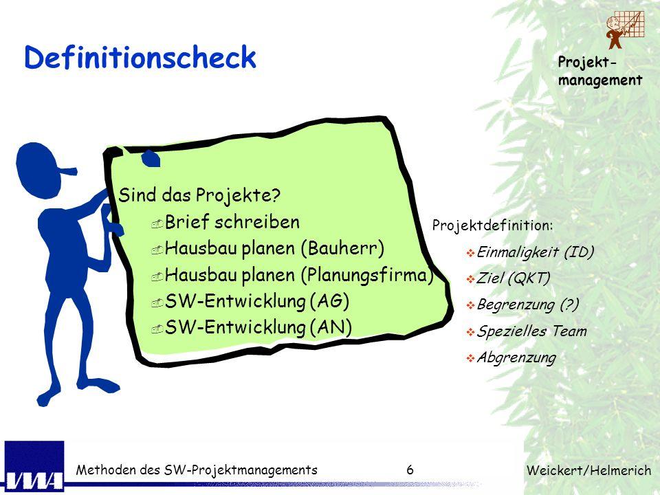 Projekt- management Weickert/Helmerich Methoden des SW-Projektmanagements5 Projektdefinition Definition Projekt nach DIN 69901: Ein Vorhaben, das im w