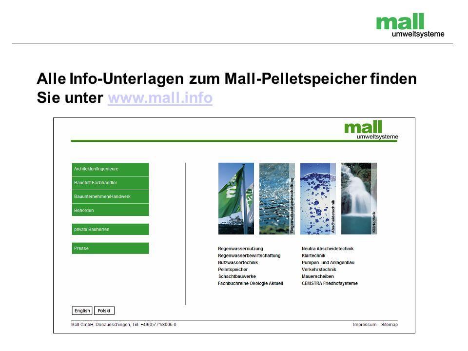 Alle Info-Unterlagen zum Mall-Pelletspeicher finden Sie unter www.mall.infowww.mall.info