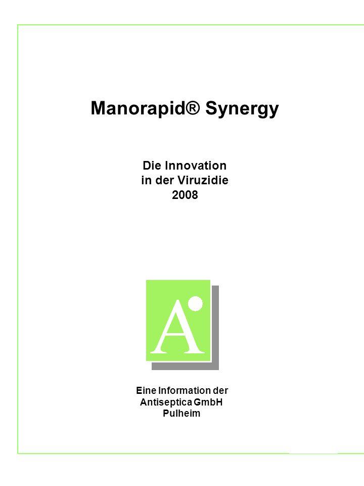 Eine Information der Antiseptica GmbH, Pulheim Manorapid® Synergy Die Innovation in der Viruzidie 2008 Eine Information der Antiseptica GmbH Pulheim