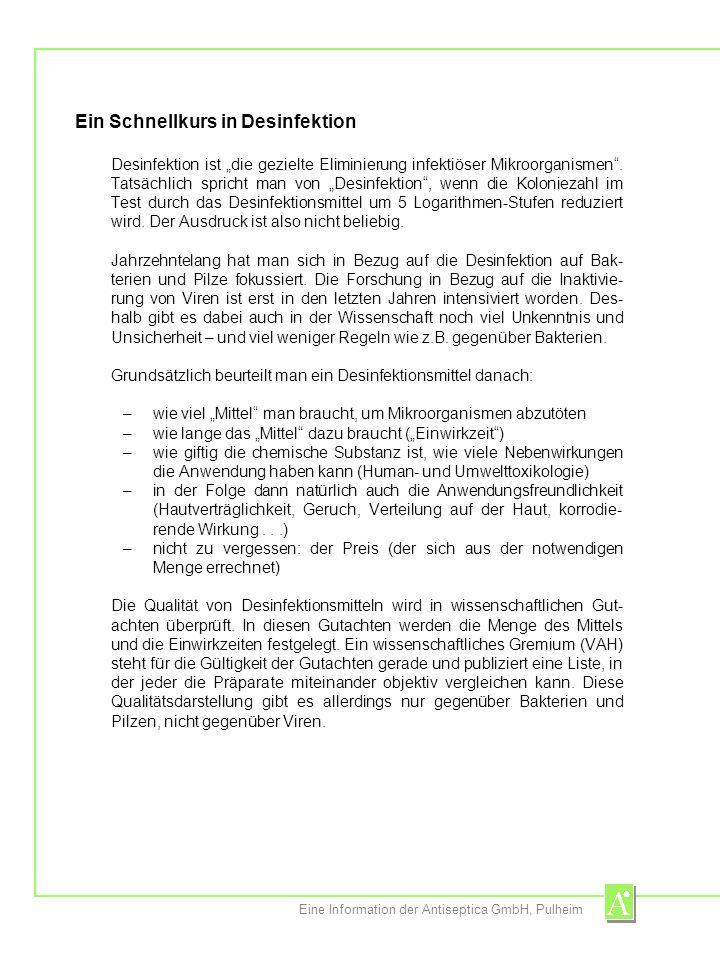 Eine Information der Antiseptica GmbH, Pulheim Ein Schnellkurs in Desinfektion Desinfektion ist die gezielte Eliminierung infektiöser Mikroorganismen.