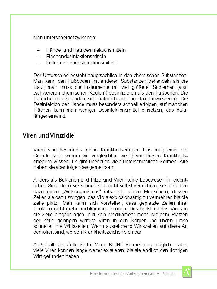 Eine Information der Antiseptica GmbH, Pulheim Man unterscheidet zwischen: –Hände- und Hautdesinfektionsmitteln –Flächendesinfektionsmitteln –Instrume