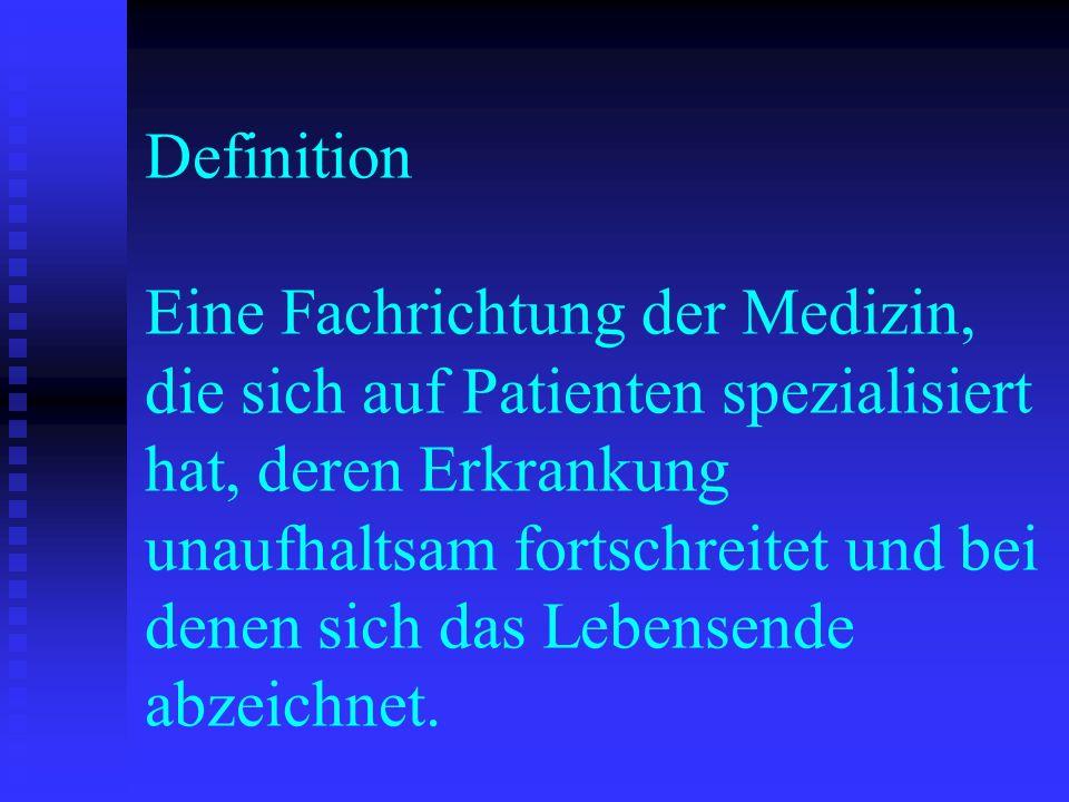 Definition Eine Fachrichtung der Medizin, die sich auf Patienten spezialisiert hat, deren Erkrankung unaufhaltsam fortschreitet und bei denen sich das