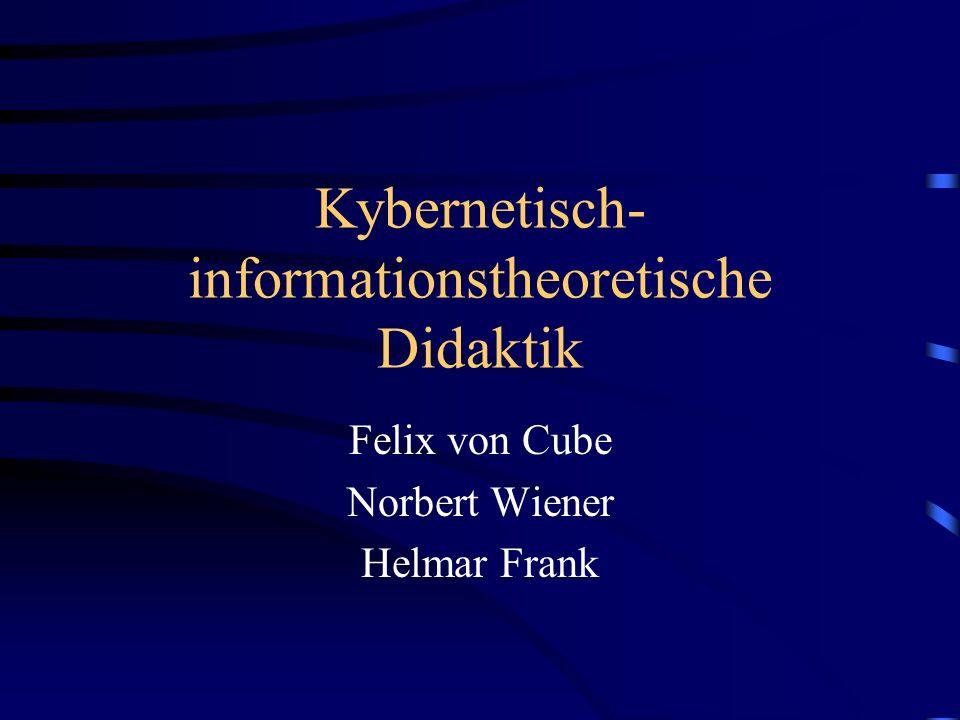 Kybernetisch- informationstheoretische Didaktik Felix von Cube Norbert Wiener Helmar Frank