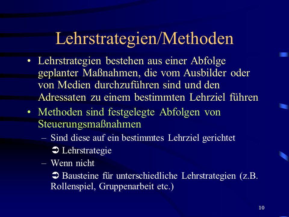 10 Lehrstrategien/Methoden Lehrstrategien bestehen aus einer Abfolge geplanter Maßnahmen, die vom Ausbilder oder von Medien durchzuführen sind und den
