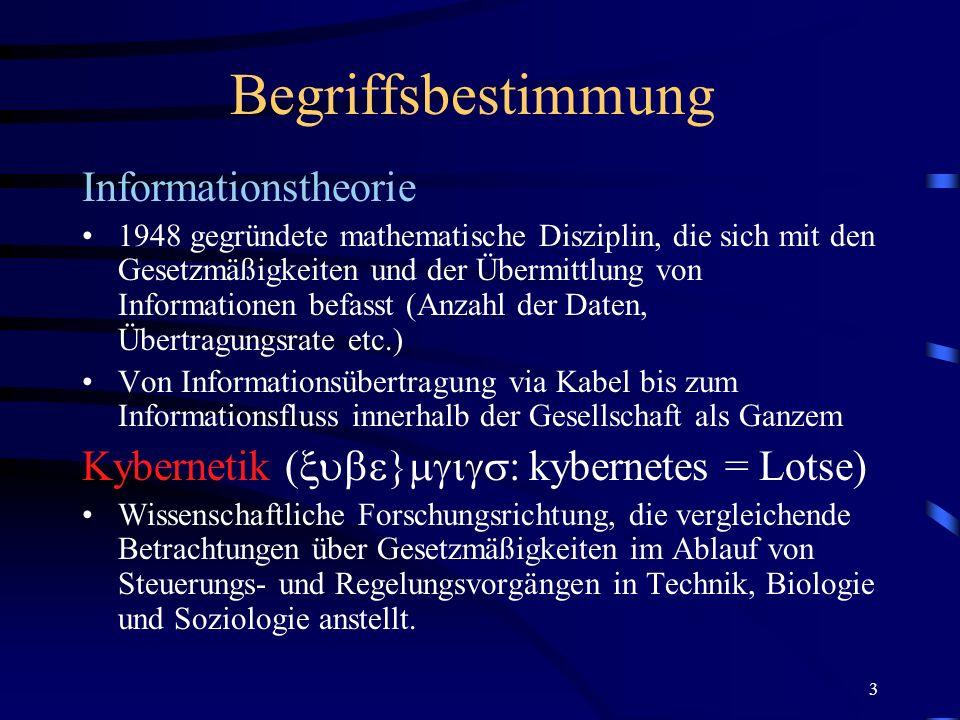 3 Begriffsbestimmung Informationstheorie 1948 gegründete mathematische Disziplin, die sich mit den Gesetzmäßigkeiten und der Übermittlung von Informat