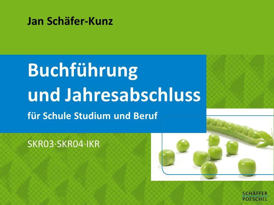 Buchführung und Jahresabschluss Jan Schäfer-Kunz SKR03·SKR04·IKR für Schule Studium und Beruf