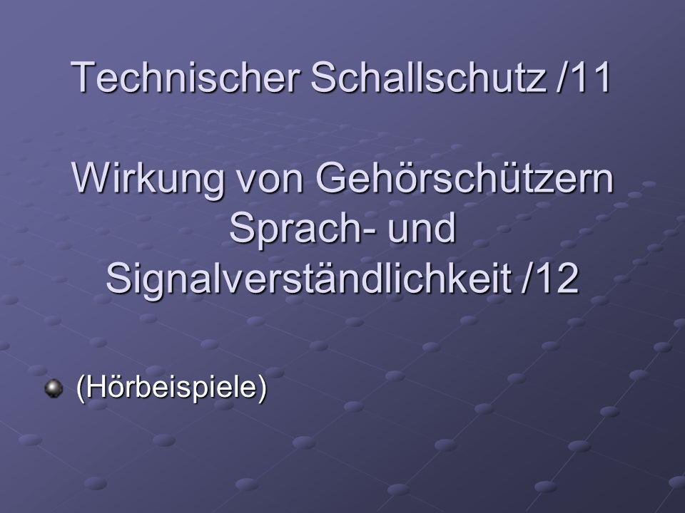Technischer Schallschutz /11 Wirkung von Gehörschützern Sprach- und Signalverständlichkeit /12 (Hörbeispiele) (Hörbeispiele)