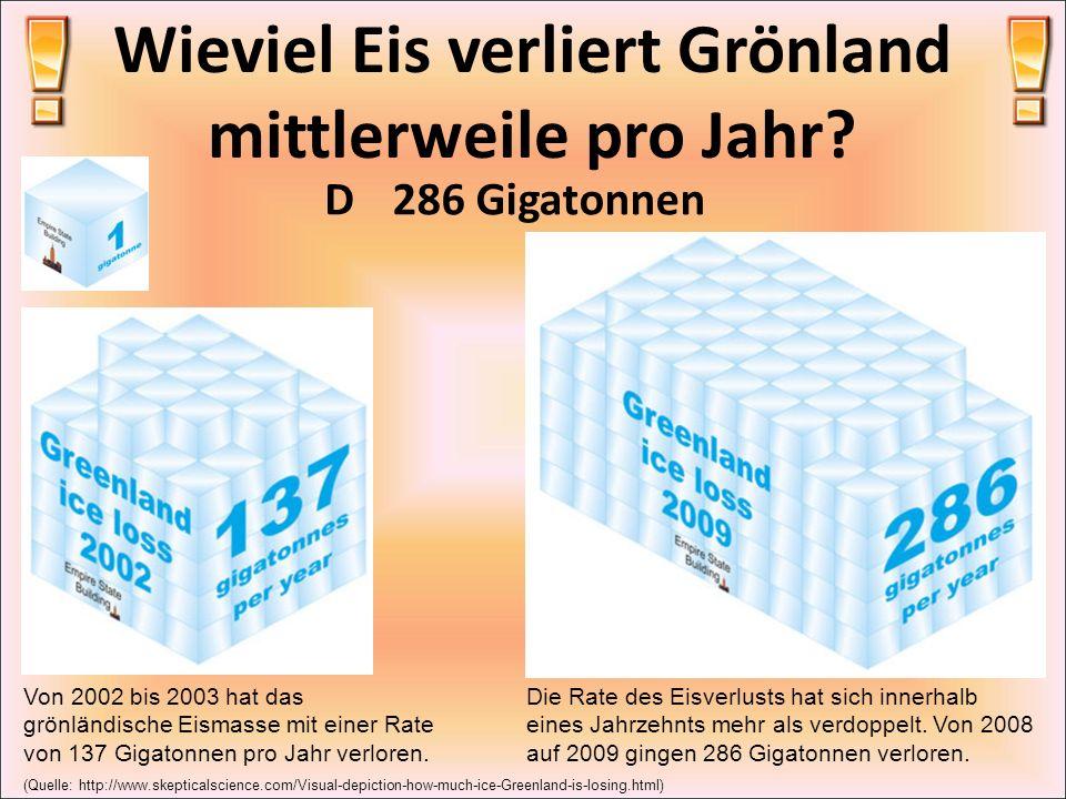 Wieviel Eis verliert Grönland mittlerweile pro Jahr? D286 Gigatonnen Von 2002 bis 2003 hat das grönländische Eismasse mit einer Rate von 137 Gigatonne