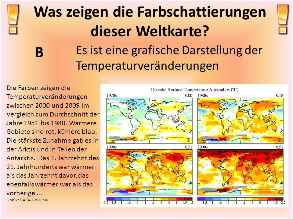 Was zeigen die Farbschattierungen dieser Weltkarte? B Es ist eine grafische Darstellung der Temperaturveränderungen Die Farben zeigen die Temperaturve