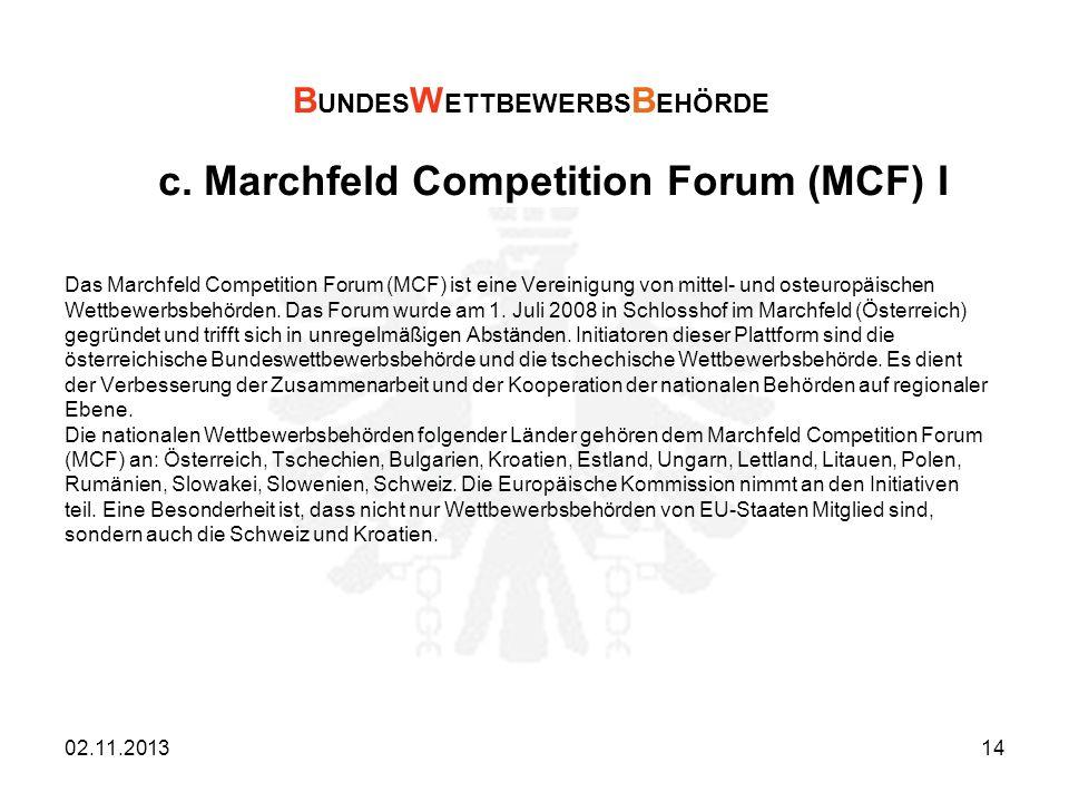 c. Marchfeld Competition Forum (MCF) I Das Marchfeld Competition Forum (MCF) ist eine Vereinigung von mittel- und osteuropäischen Wettbewerbsbehörden.