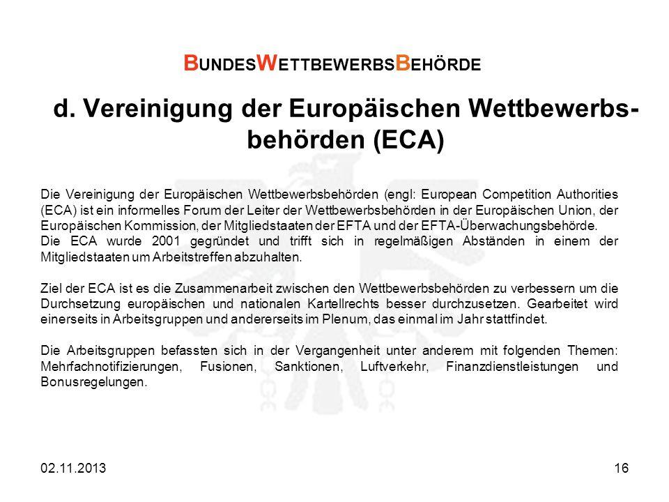 d. Vereinigung der Europäischen Wettbewerbs- behörden (ECA) Die Vereinigung der Europäischen Wettbewerbsbehörden (engl: European Competition Authoriti