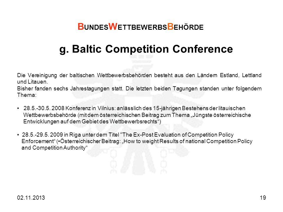 g. Baltic Competition Conference Die Vereinigung der baltischen Wettbewerbsbehörden besteht aus den Ländern Estland, Lettland und Litauen. Bisher fand