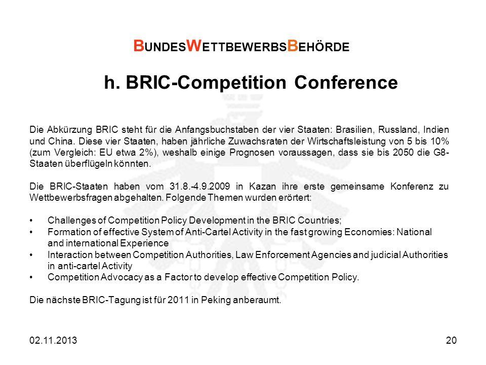 h. BRIC-Competition Conference Die Abkürzung BRIC steht für die Anfangsbuchstaben der vier Staaten: Brasilien, Russland, Indien und China. Diese vier