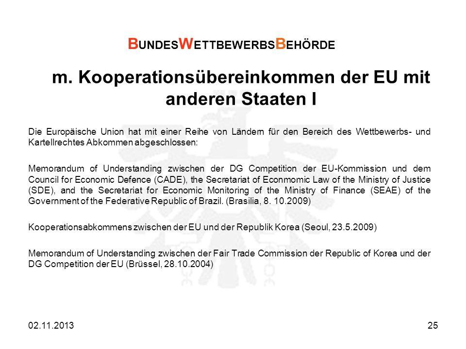 m. Kooperationsübereinkommen der EU mit anderen Staaten I Die Europäische Union hat mit einer Reihe von Ländern für den Bereich des Wettbewerbs- und K