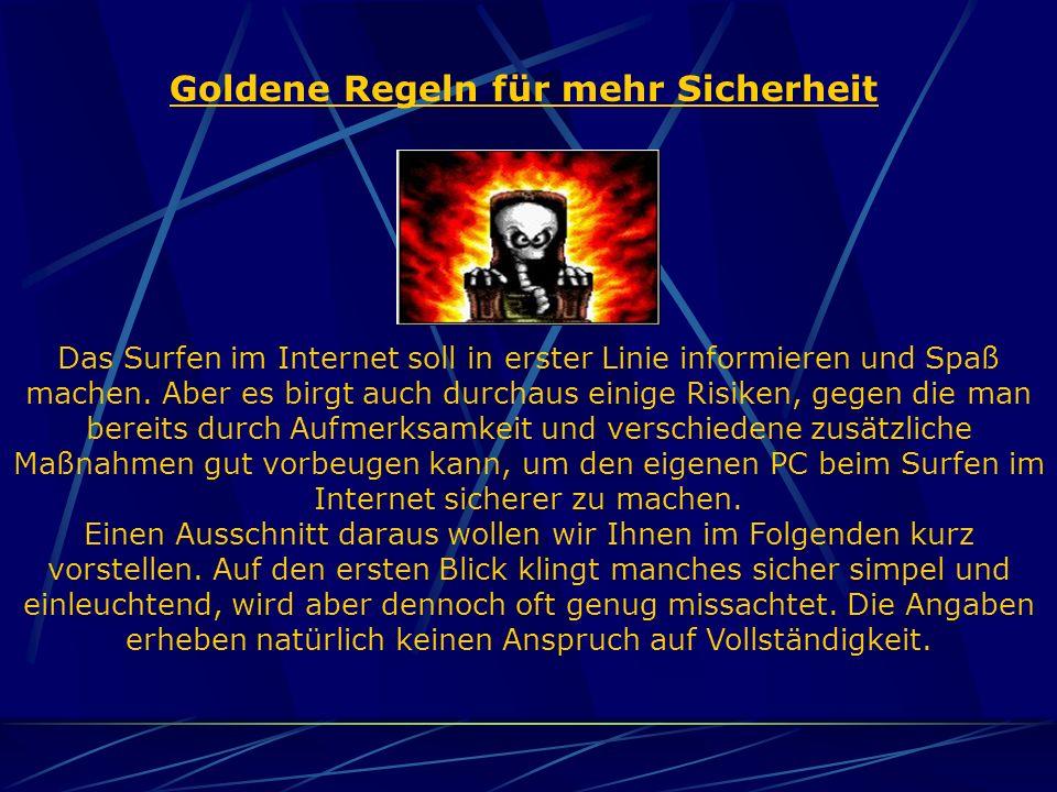 Goldene Regeln für mehr Sicherheit Das Surfen im Internet soll in erster Linie informieren und Spaß machen. Aber es birgt auch durchaus einige Risiken