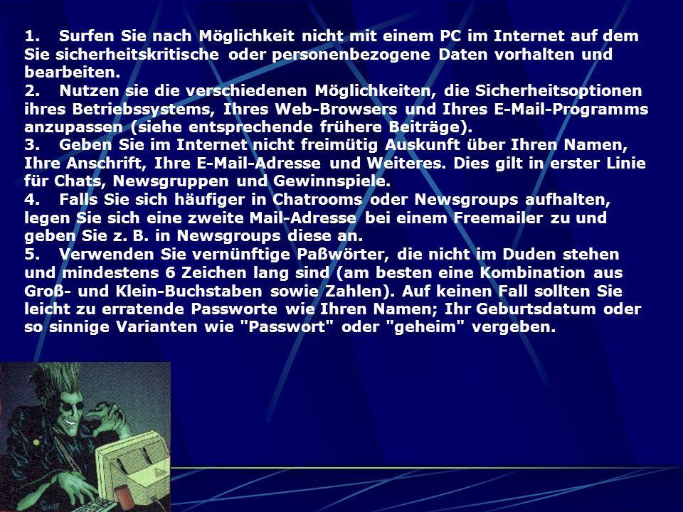 1. Surfen Sie nach Möglichkeit nicht mit einem PC im Internet auf dem Sie sicherheitskritische oder personenbezogene Daten vorhalten und bearbeiten. 2