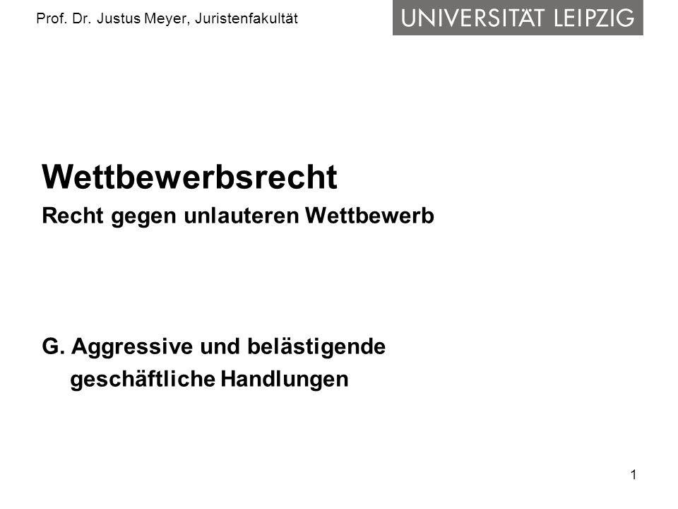 1 Prof. Dr. Justus Meyer, Juristenfakultät Wettbewerbsrecht Recht gegen unlauteren Wettbewerb G. Aggressive und belästigende geschäftliche Handlungen