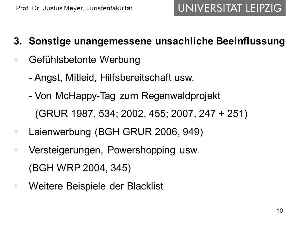 10 Prof. Dr. Justus Meyer, Juristenfakultät 3. Sonstige unangemessene unsachliche Beeinflussung Gefühlsbetonte Werbung - Angst, Mitleid, Hilfsbereitsc