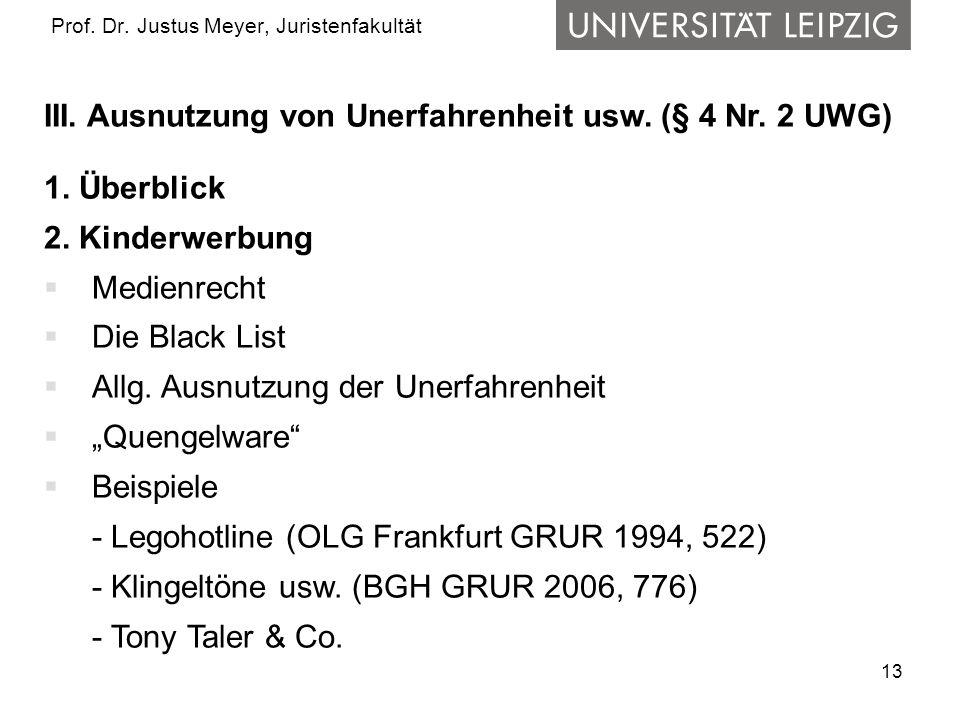 13 Prof. Dr. Justus Meyer, Juristenfakultät III. Ausnutzung von Unerfahrenheit usw. (§ 4 Nr. 2 UWG) 1. Überblick 2. Kinderwerbung Medienrecht Die Blac