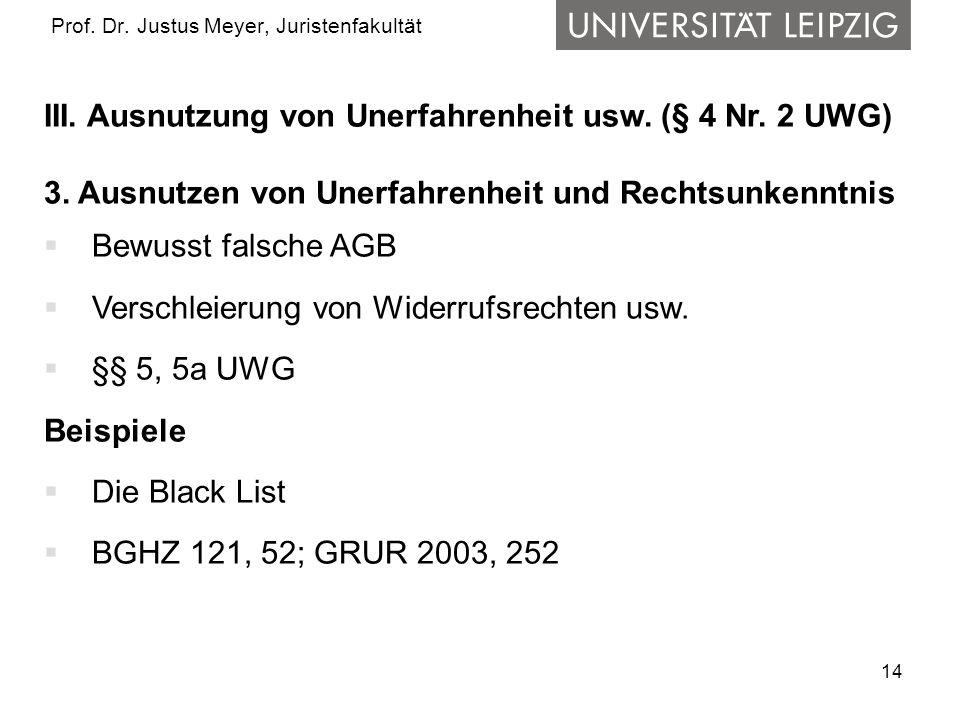 14 Prof. Dr. Justus Meyer, Juristenfakultät III. Ausnutzung von Unerfahrenheit usw. (§ 4 Nr. 2 UWG) 3. Ausnutzen von Unerfahrenheit und Rechtsunkenntn